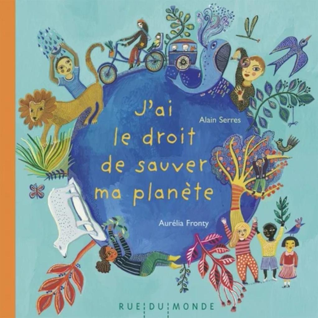 J'ai le droit de sauver ma planète / Texte d'Alain Serres   Serres, Alain (1956-....). Auteur