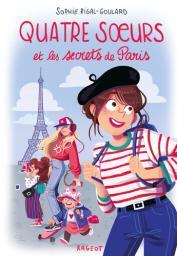 Quatre [4] soeurs , Quatre [4] soeurs et les secrets de Paris. 14 / Sophie Rigal-Goulard | Rigal Goulard, Sophie (1967-....). Auteur