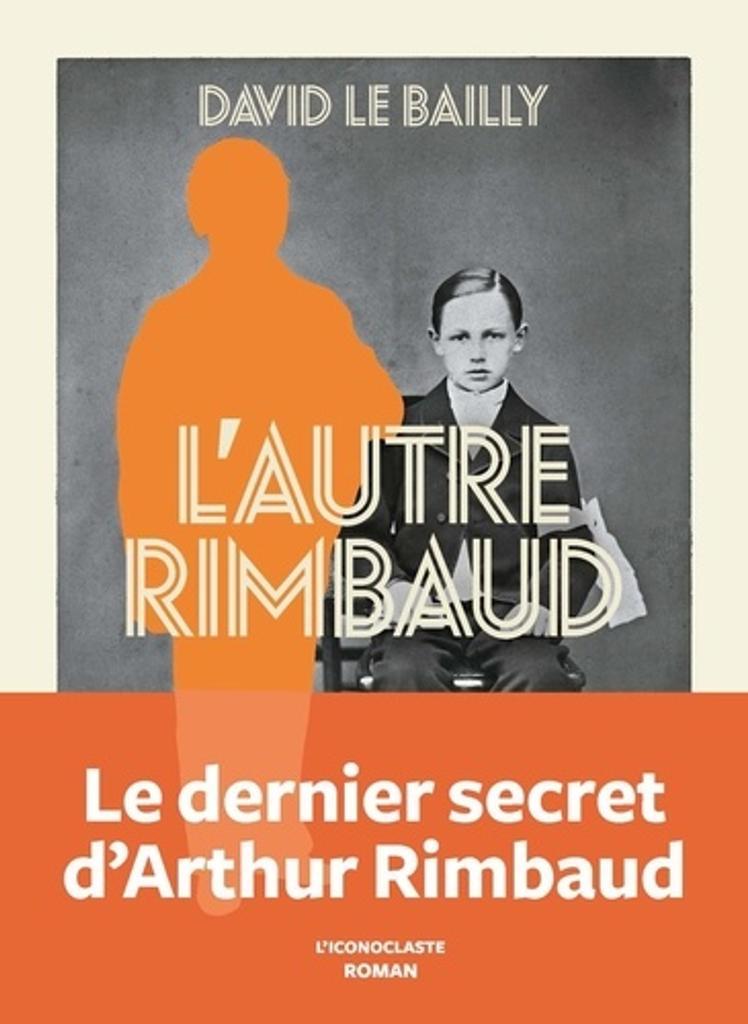L'autre Rimbaud / David Le Bailly |