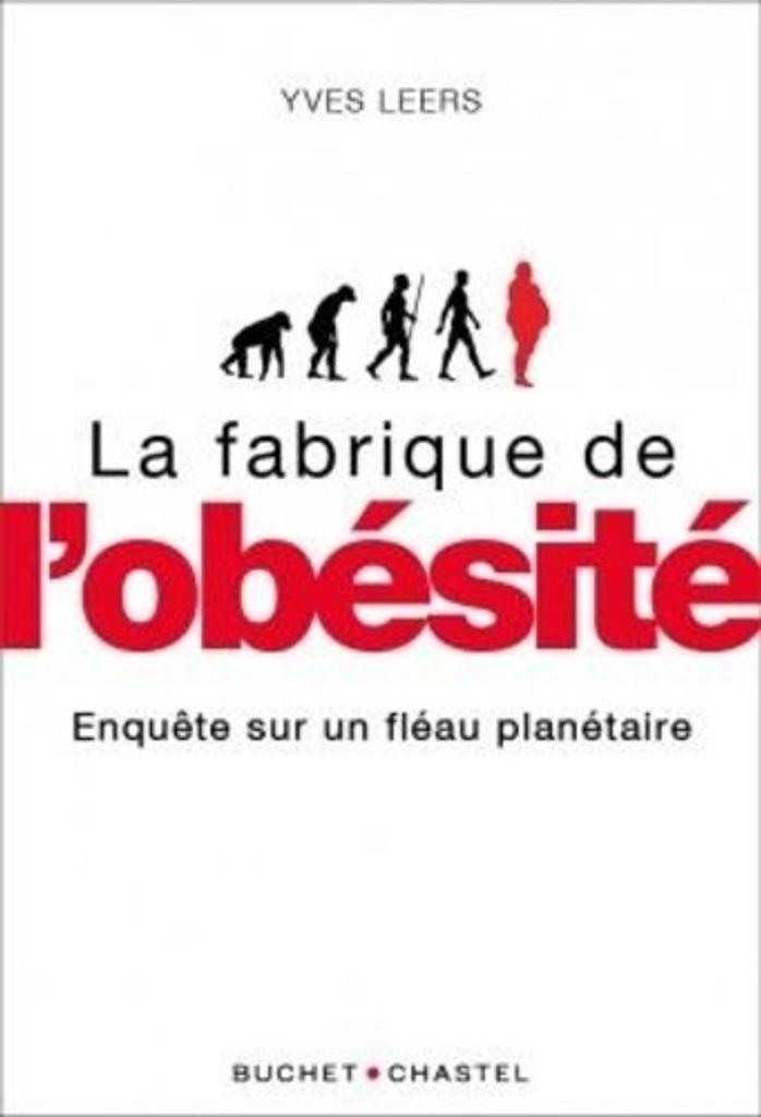 La fabrique de l'obésité : enquête sur un fléau sanitaire / Yves Leers  