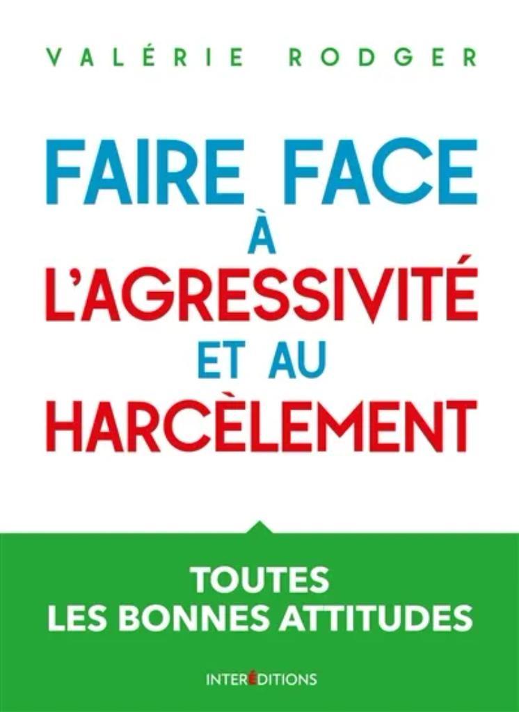 Faire face à l'agressivité et au harcèlement : toutes les bonnes attitudes / Valérie Rodger  