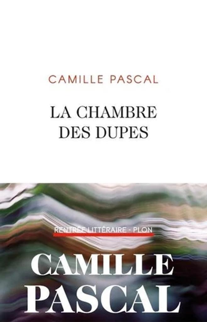 La chambre des dupes / Camille Pascal  